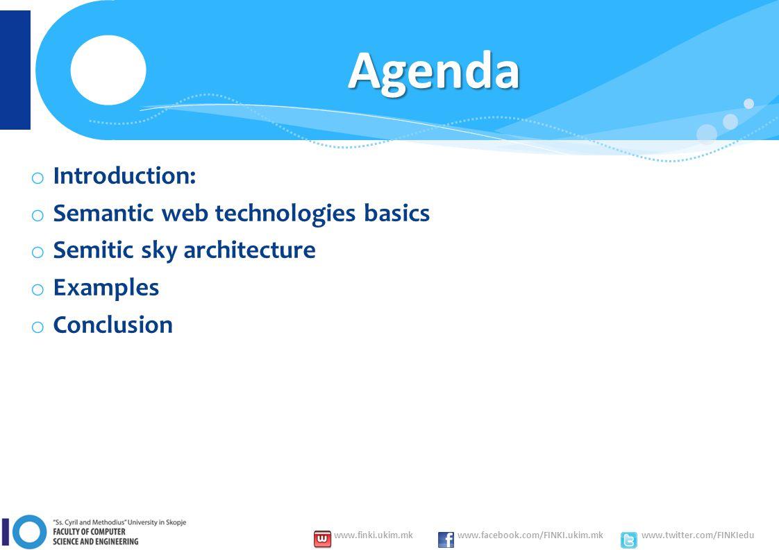 www.finki.ukim.mk www.facebook.com/FINKI.ukim.mk www.twitter.com/FINKIedu Agenda o Introduction: o Semantic web technologies basics o Semitic sky architecture o Examples o Conclusion