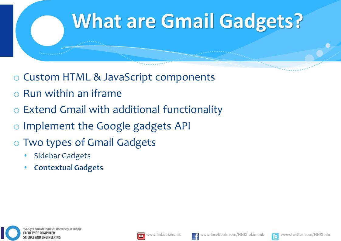 www.finki.ukim.mk www.facebook.com/FINKI.ukim.mk www.twitter.com/FINKIedu What are Gmail Gadgets.