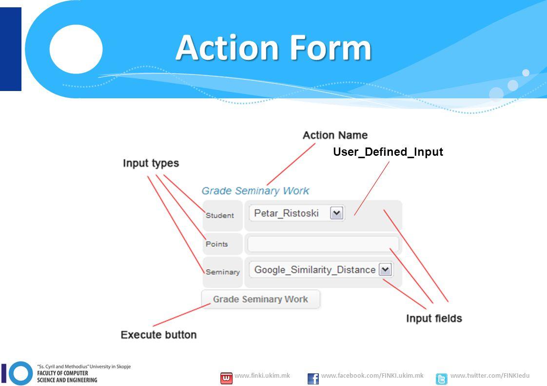 www.finki.ukim.mk www.facebook.com/FINKI.ukim.mk www.twitter.com/FINKIedu Action Form User_Defined_Input