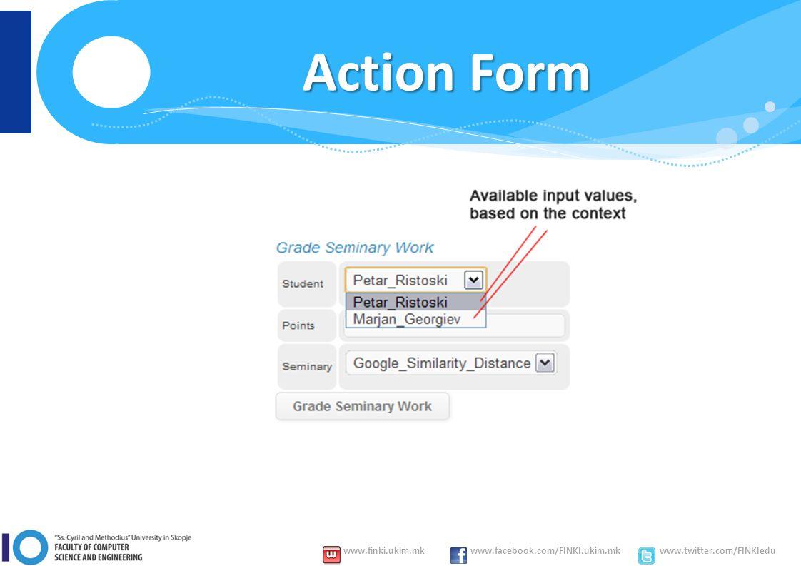 www.finki.ukim.mk www.facebook.com/FINKI.ukim.mk www.twitter.com/FINKIedu Action Form