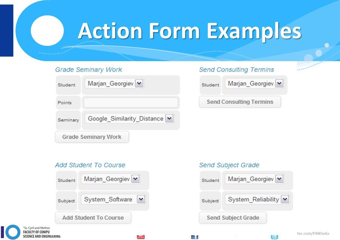 www.finki.ukim.mk www.facebook.com/FINKI.ukim.mk www.twitter.com/FINKIedu Action Form Examples