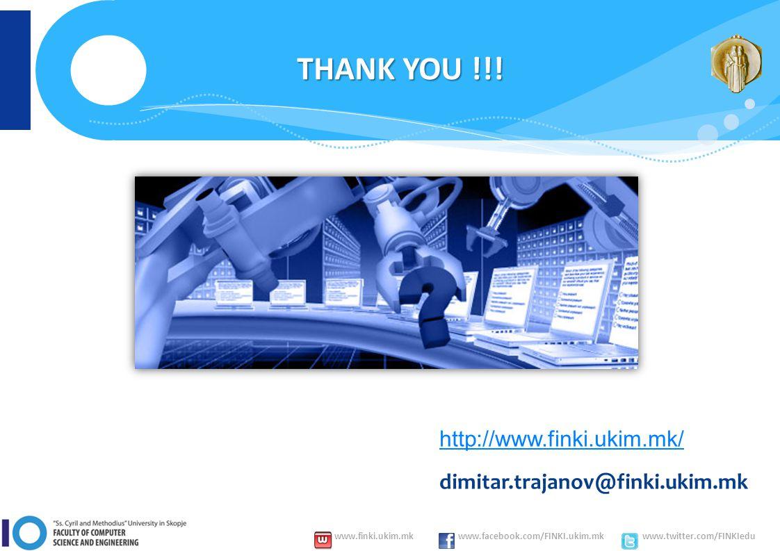 www.finki.ukim.mk www.facebook.com/FINKI.ukim.mk www.twitter.com/FINKIedu THANK YOU !!.