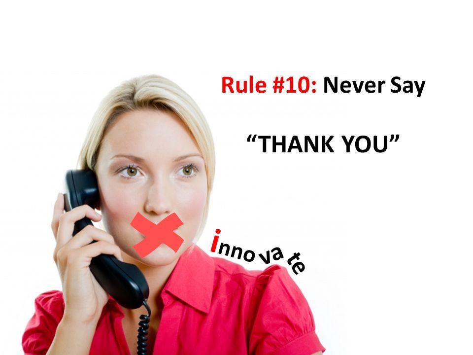 Rule #10: Never Say THANK YOU i nno va te