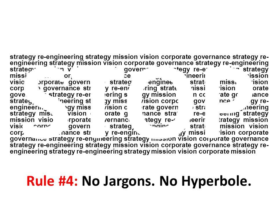 Rule #4: No Jargons. No Hyperbole.