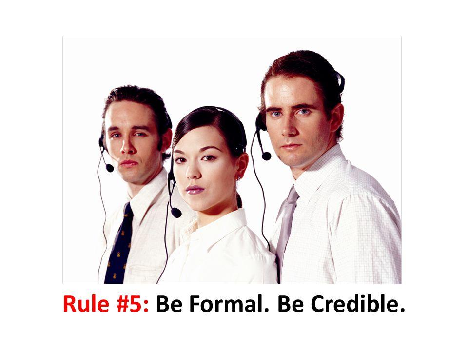 Rule #5: Be Formal. Be Credible.