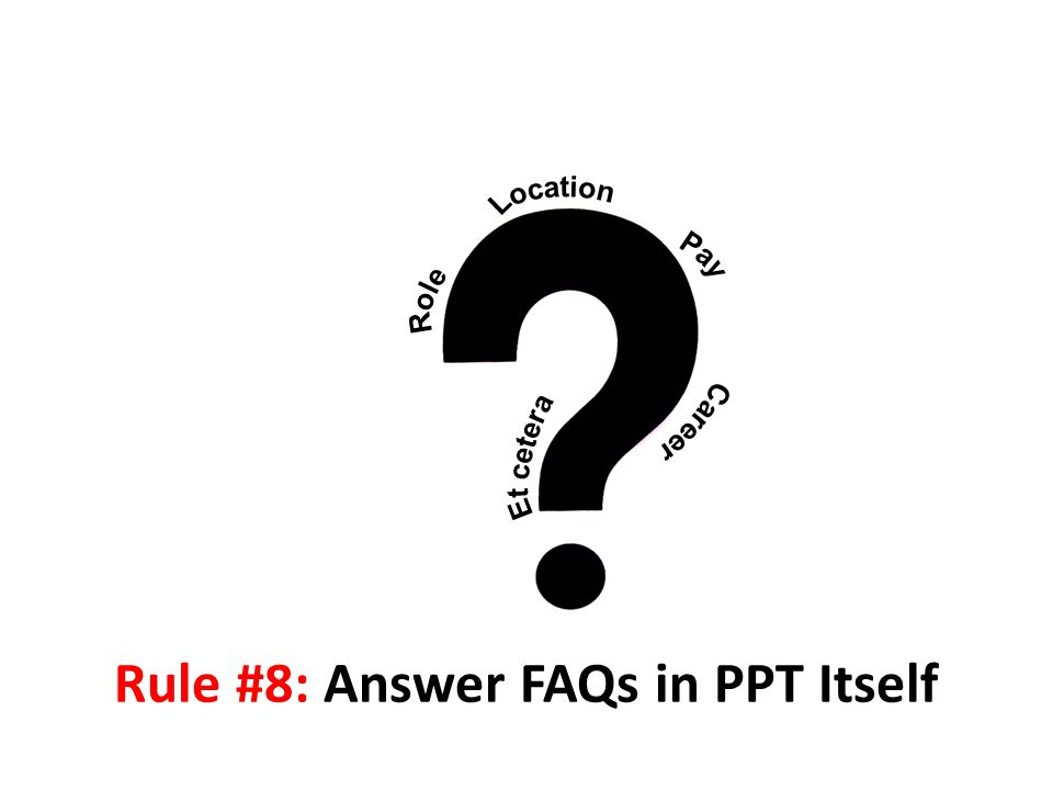 Rule #8: Answer FAQs in PPT Itself