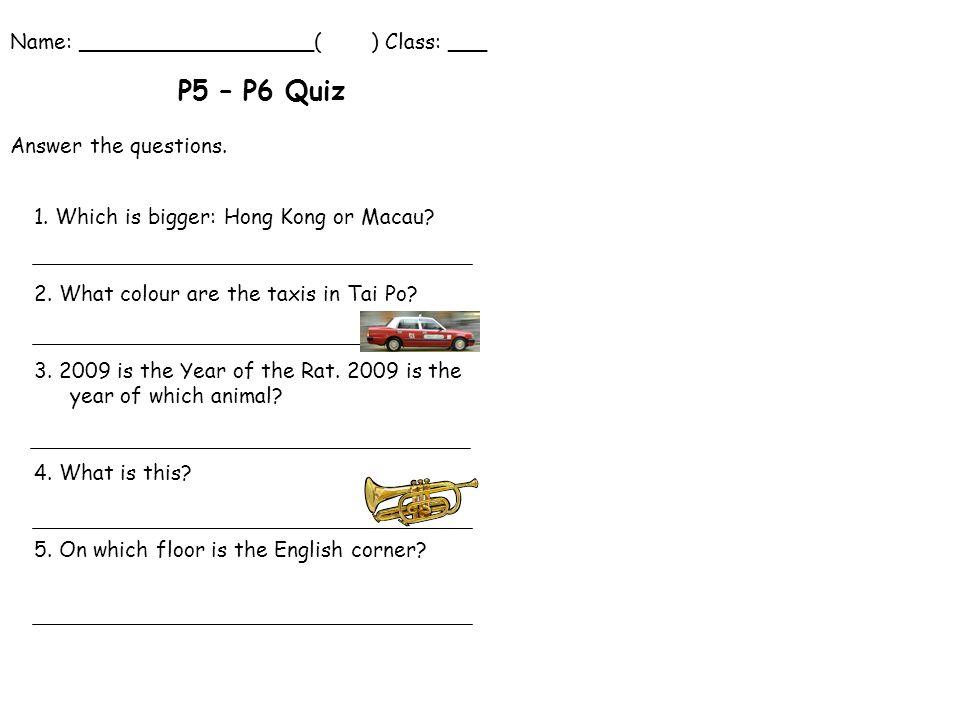 Name: __________________( ) Class: ___ P5 – P6 Quiz 1.