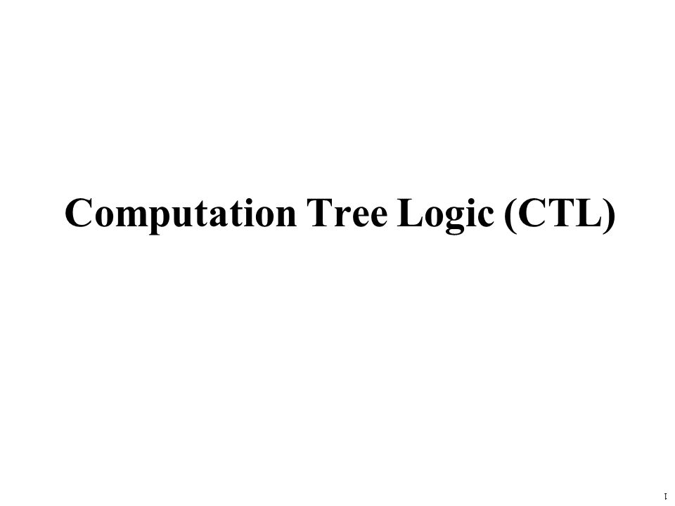 1 Computation Tree Logic (CTL)