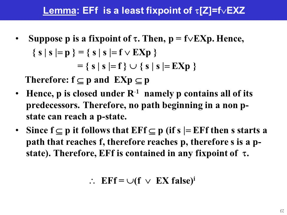 23 Lemma: EFf is a least fixpoint of  [Z]=f  EXZ Suppose p is a fixpoint of .