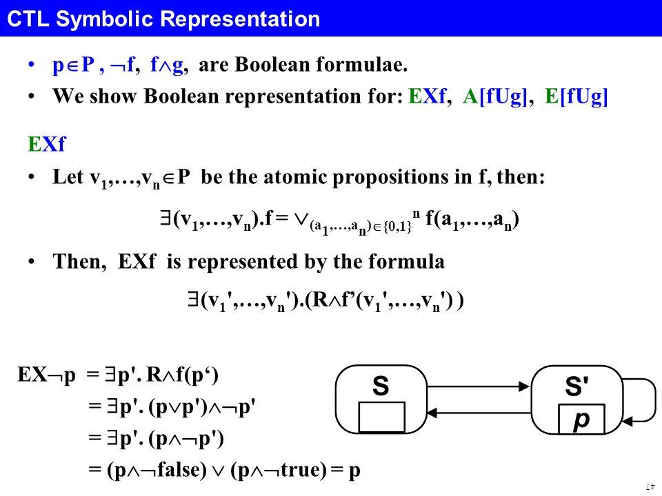 47 CTL Symbolic Representation p  P,  f, f  g, are Boolean formulae.