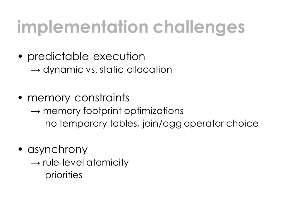 implementation challenges predictable execution → dynamic vs. static allocation memory constraints → memory footprint optimizations no temporary table