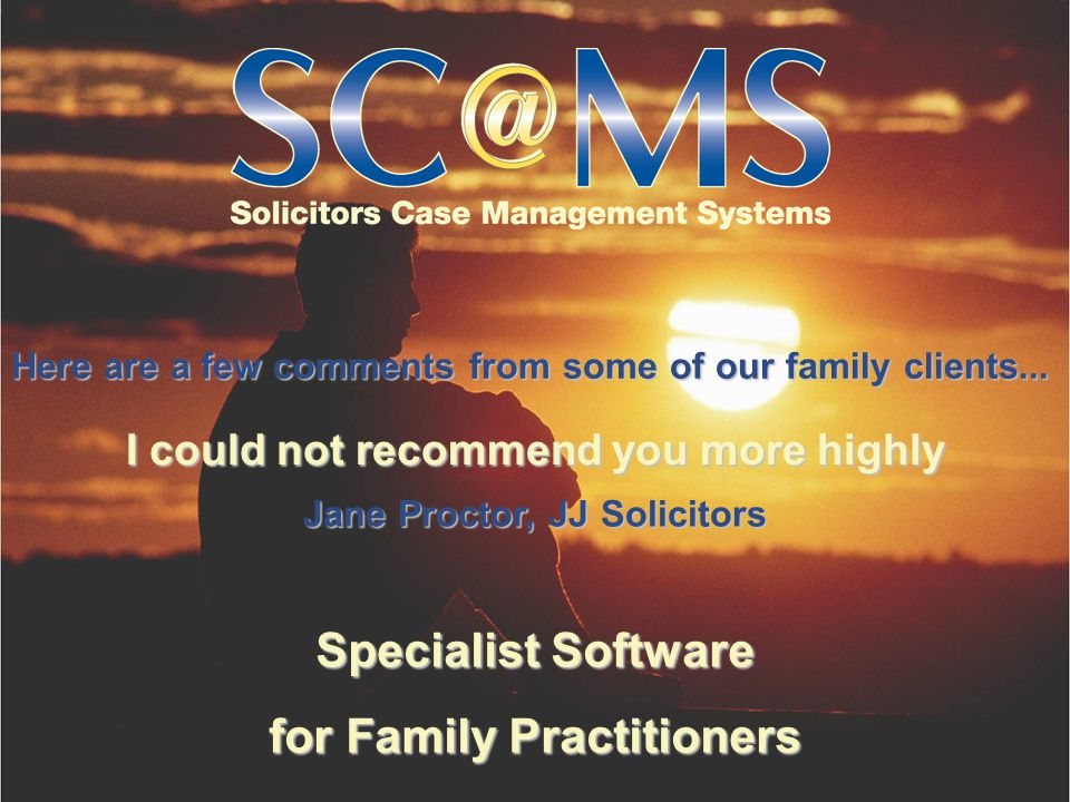 Specialist Software for Family Practitioners I could not recommend you more highly Jane Proctor, JJ Solicitors Here are a few comments from some of our family clients...