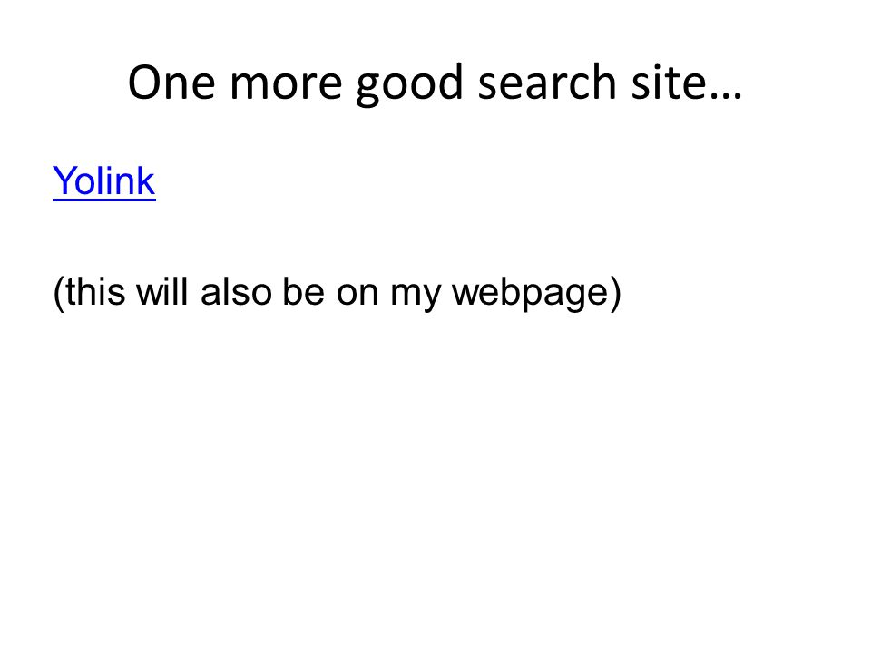 One more good search site… Yolink (this will also be on my webpage)