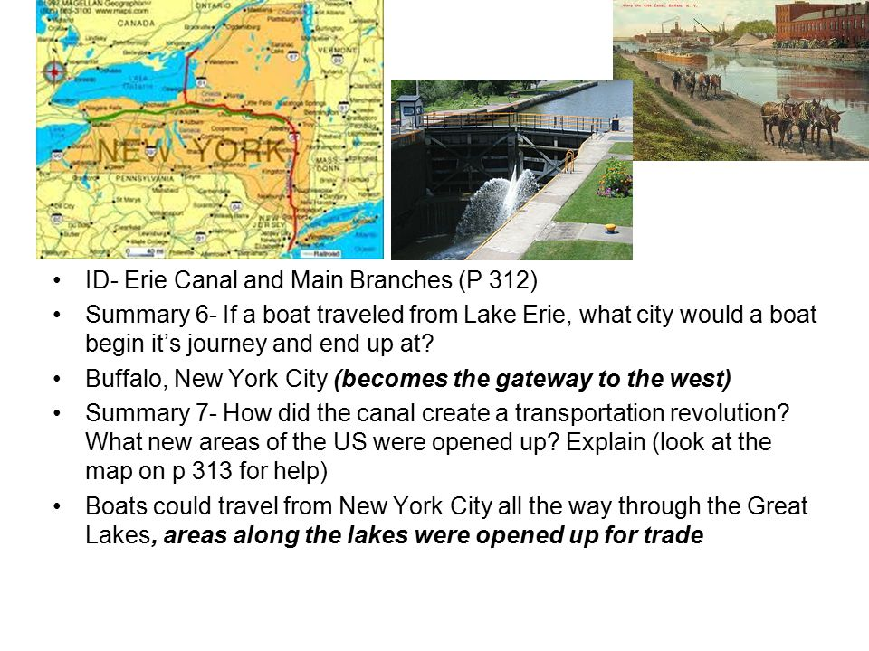 ID- Erie Canal and Main Branches (P 312) Summary 6- If a boat traveled from Lake Erie, what city would a boat begin it's journey and end up at.