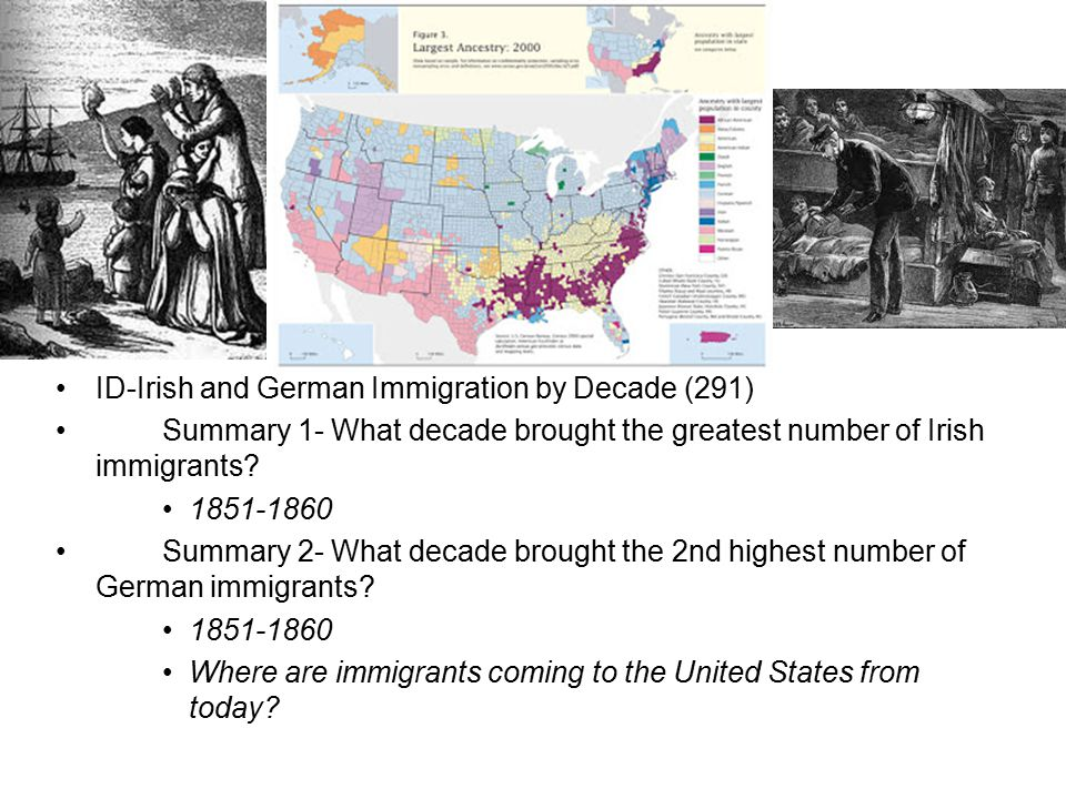 ID-Irish and German Immigration by Decade (291) Summary 1- What decade brought the greatest number of Irish immigrants.