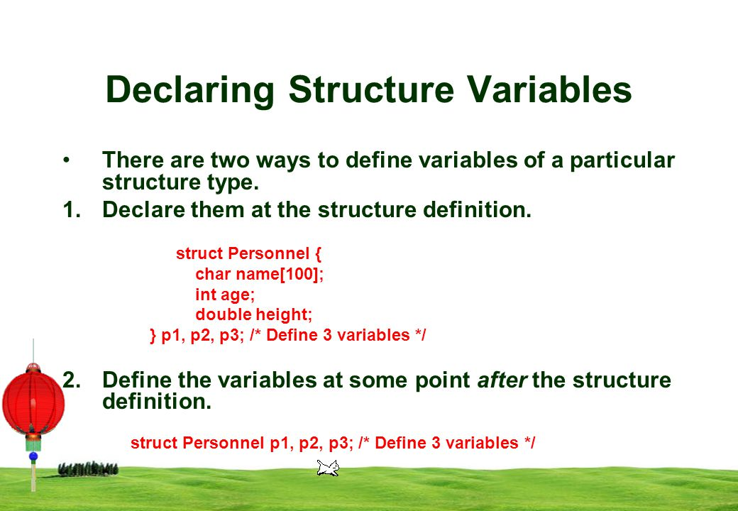 5 Declaring Structure Variables There are two ways to define variables of a particular structure type.