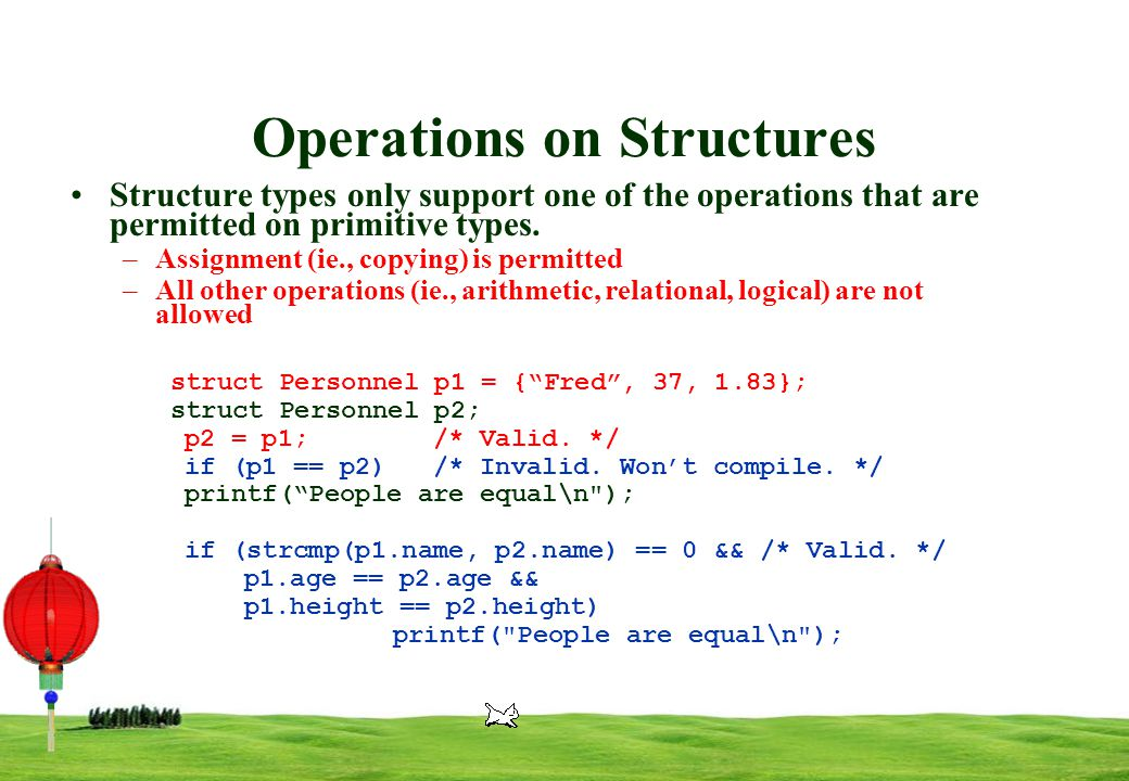9 Operations on Structures Structure types only support one of the operations that are permitted on primitive types.