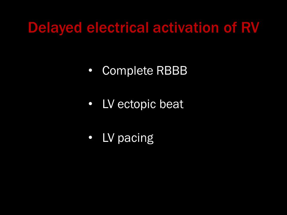 Delayed electrical activation of RV Complete RBBB LV ectopic beat LV pacing