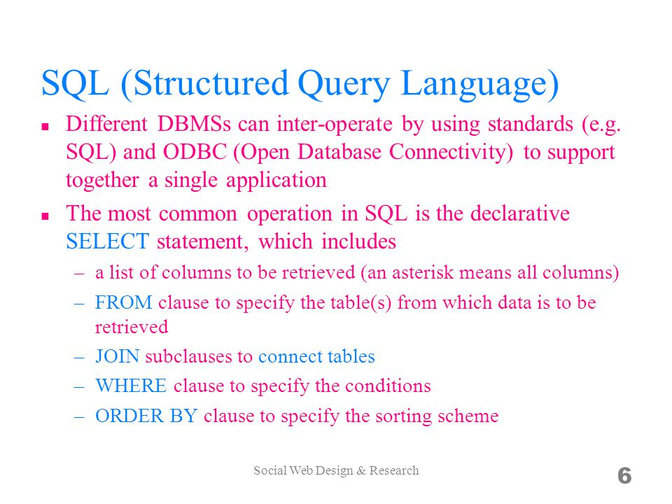 SQL (Structured Query Language) Different DBMSs can inter-operate by using standards (e.g.