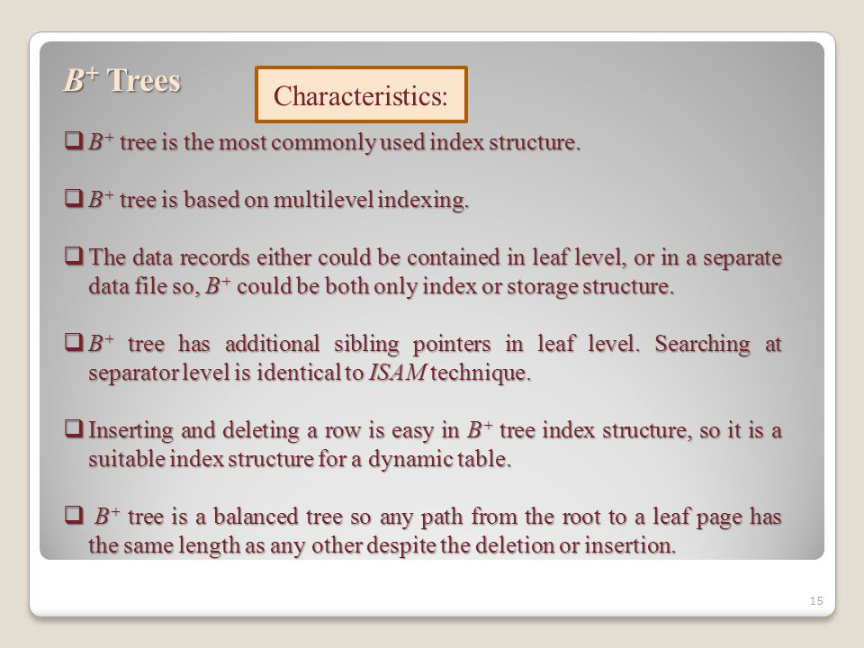 15 B + Trees  B + tree is the most commonly used index structure.