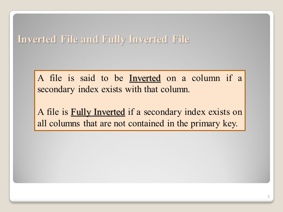 5 Inverted File and Fully Inverted File Inverted A file is said to be Inverted on a column if a secondary index exists with that column.