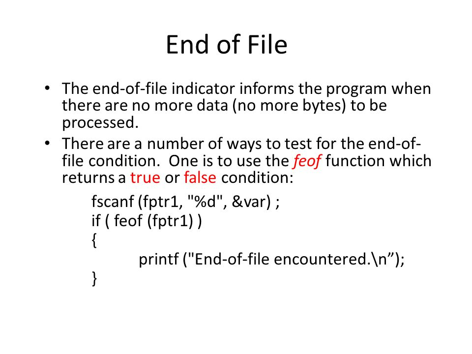 End of File The end-of-file indicator informs the program when there are no more data (no more bytes) to be processed. There are a number of ways to t
