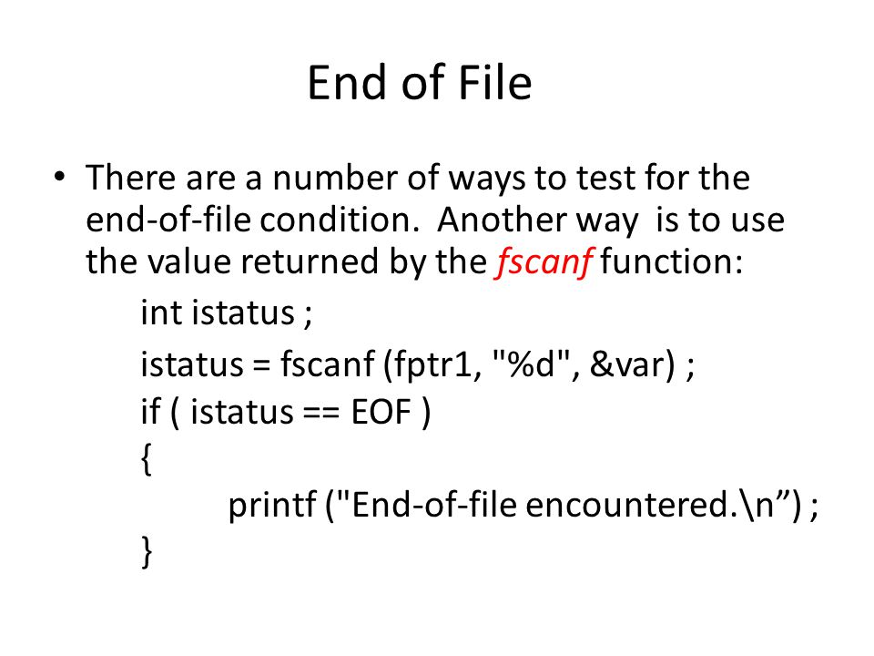 End of File There are a number of ways to test for the end-of-file condition. Another way is to use the value returned by the fscanf function: int ist