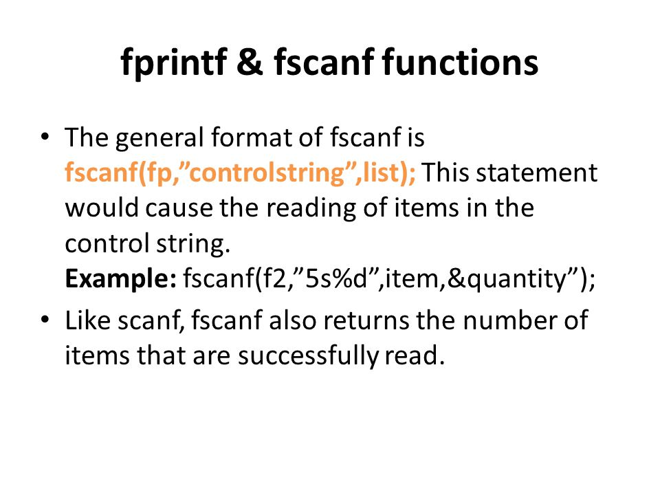 "fprintf & fscanf functions The general format of fscanf is fscanf(fp,""controlstring"",list); This statement would cause the reading of items in the con"