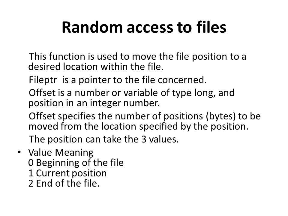 Random access to files This function is used to move the file position to a desired location within the file. Fileptr is a pointer to the file concern
