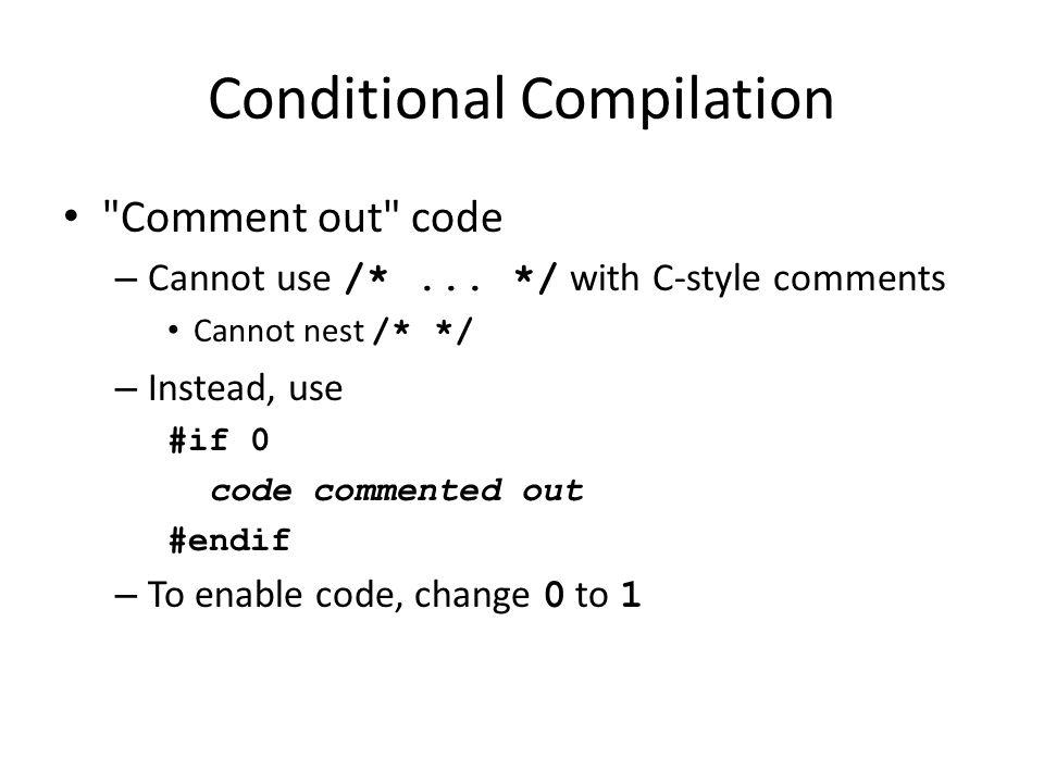 Conditional Compilation Debugging #define DEBUG 1 #ifdef DEBUG cerr << Variable x = << x << endl; #endif – Defining DEBUG enables code – After code corrected Remove #define statement Debugging statements are now ignored
