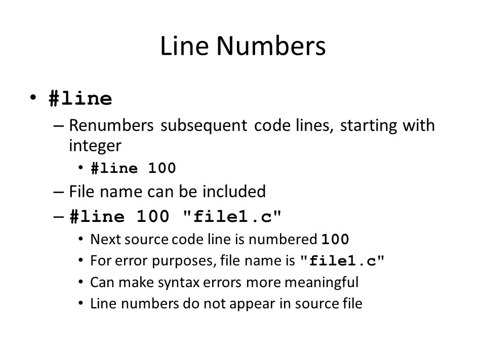 Line Numbers #line – Renumbers subsequent code lines, starting with integer #line 100 – File name can be included – #line 100
