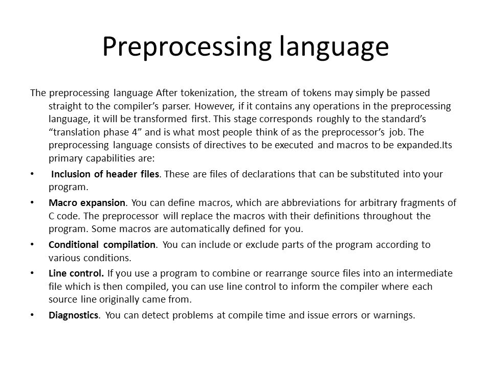 Preprocessing language The preprocessing language After tokenization, the stream of tokens may simply be passed straight to the compiler's parser. How