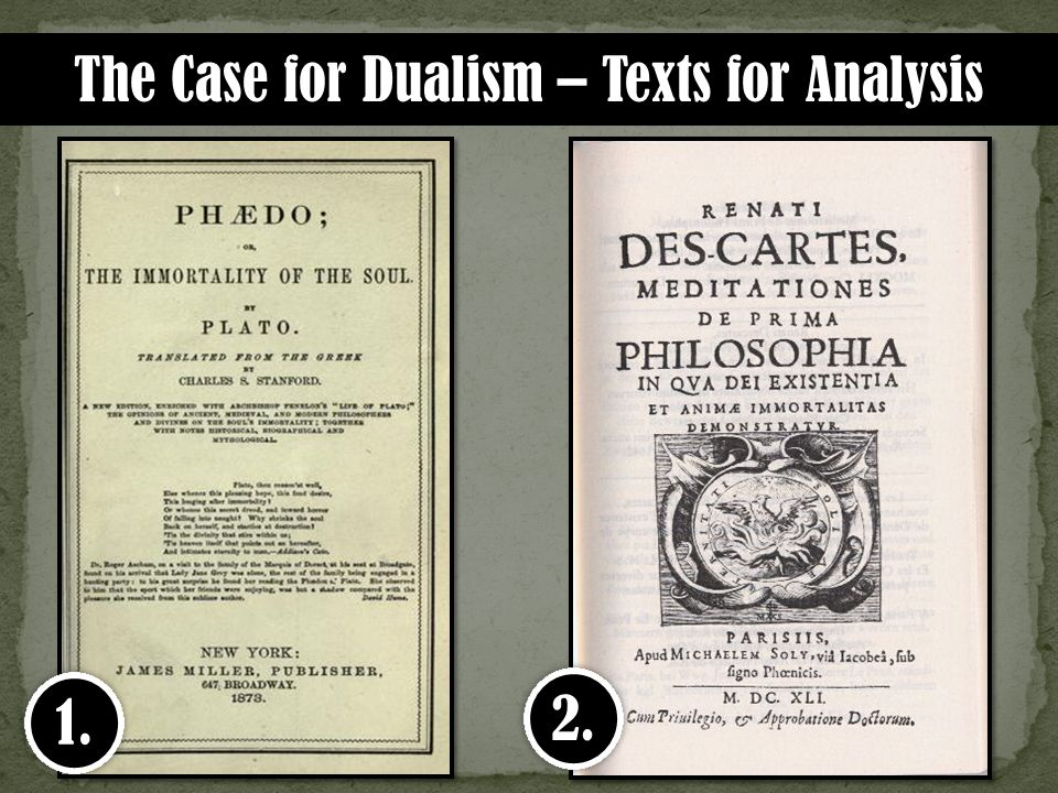 The Case for Dualism – Texts for Analysis 1. 2.