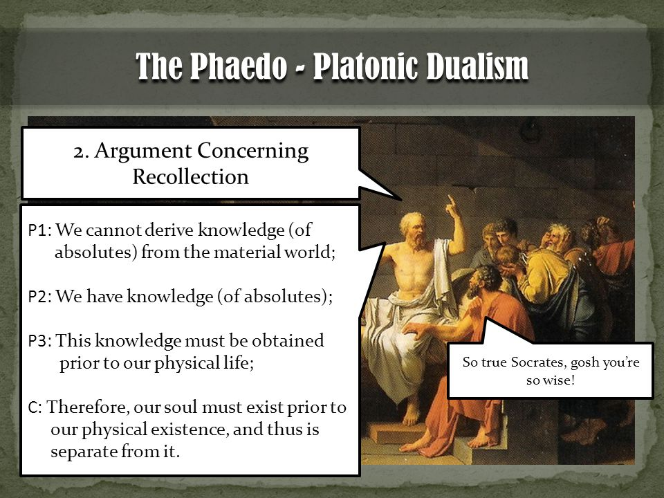 The Phaedo - Platonic Dualism 2.
