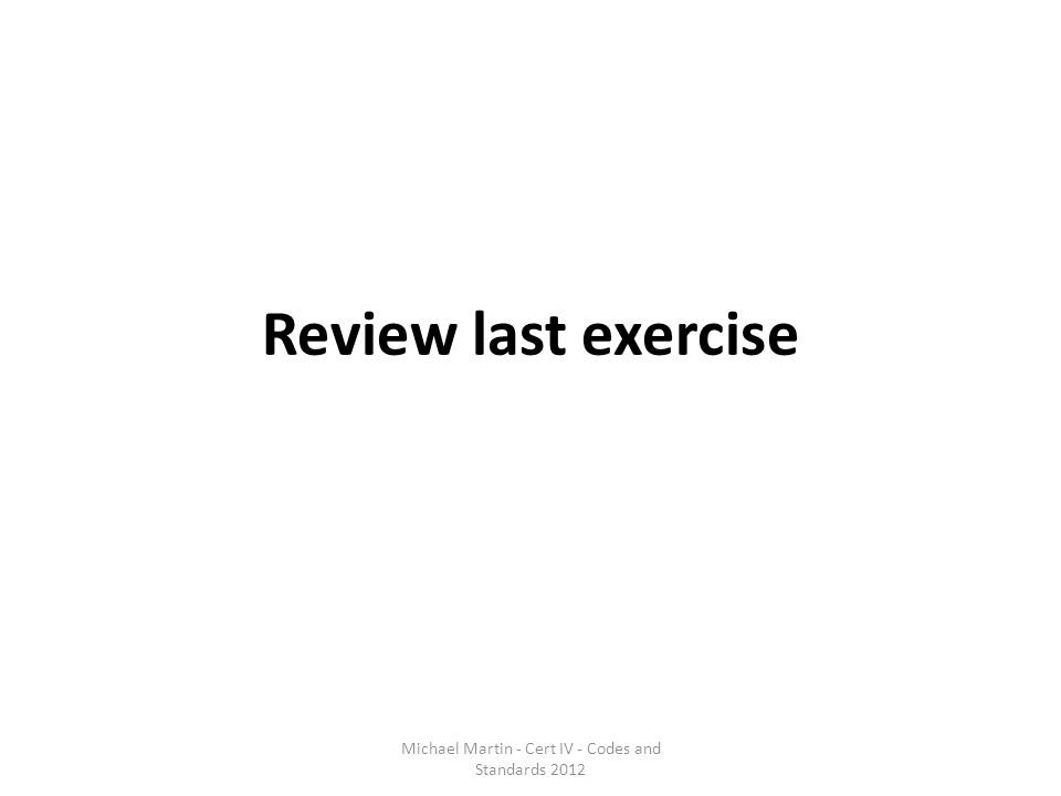 Review last exercise Michael Martin - Cert IV - Codes and Standards 2012