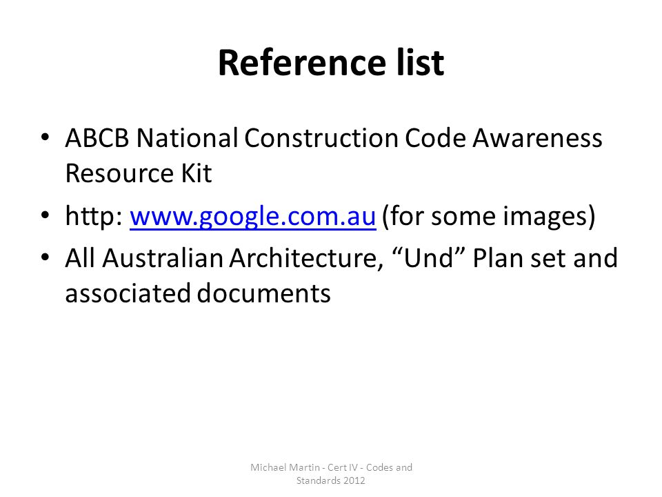 Reference list ABCB National Construction Code Awareness Resource Kit http: www.google.com.au (for some images)www.google.com.au All Australian Archit
