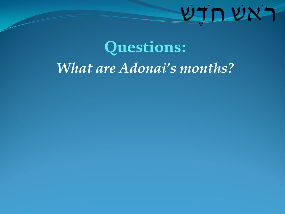 Questions: What are Adonai's months?