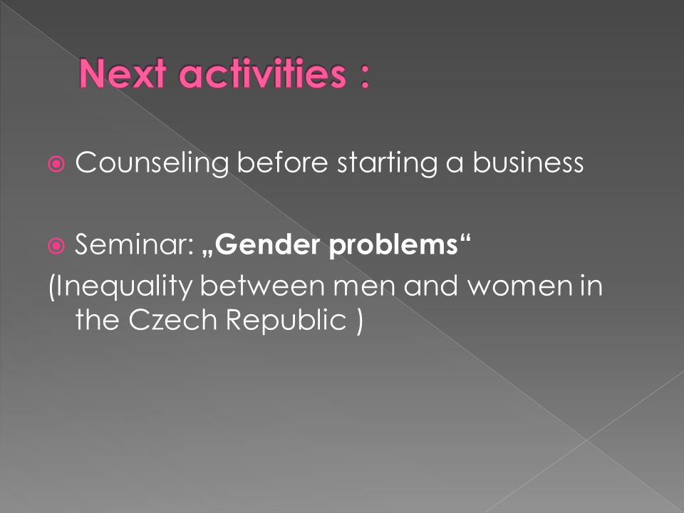 " Counseling before starting a business  Seminar: ""Gender problems"" (Inequality between men and women in the Czech Republic )"