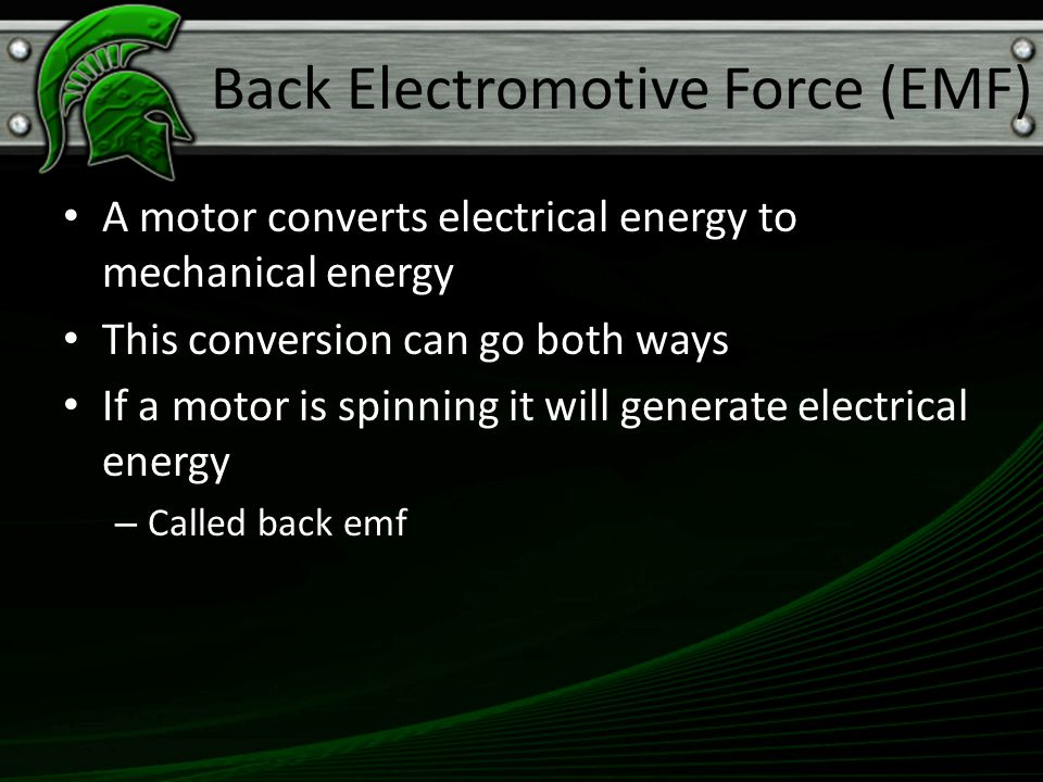Back Electromotive Force (EMF) A motor converts electrical energy to mechanical energy This conversion can go both ways If a motor is spinning it will
