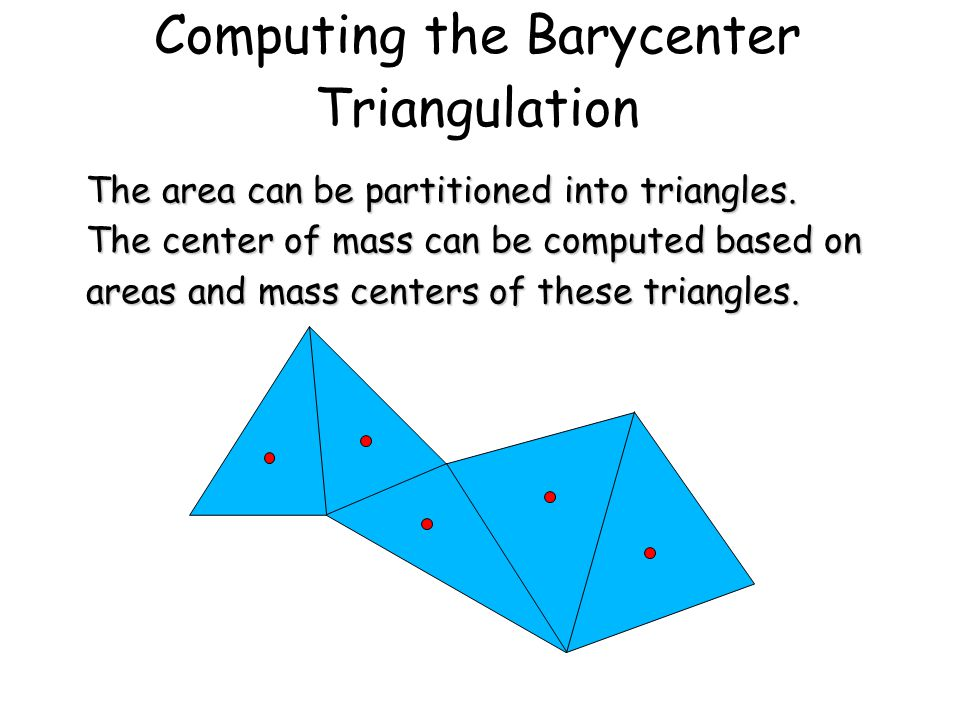 Computing the Barycenter Triangulation The area can be partitioned into triangles.