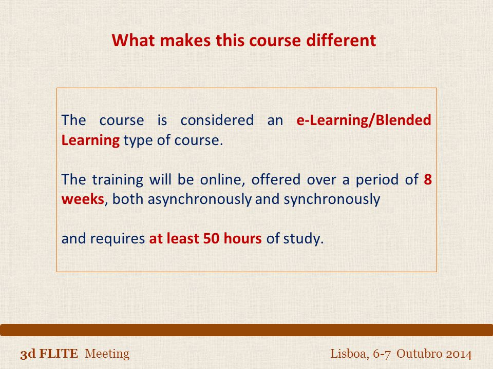 3d FLITE Meeting Lisboa, 6-7 Outubro 2014 The course is considered an e-Learning/Blended Learning type of course.