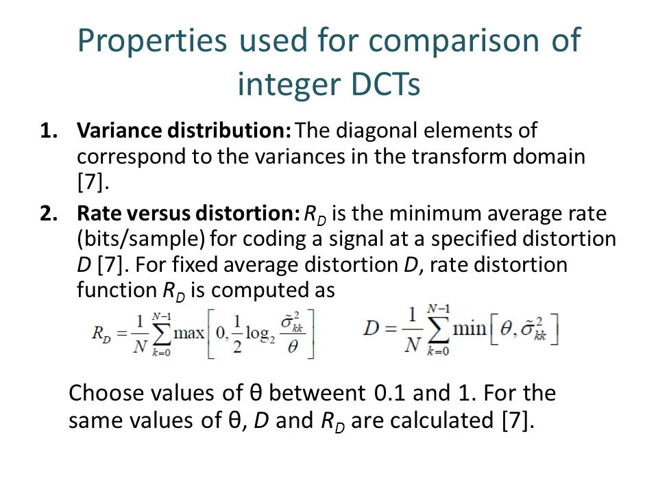 Properties used for comparison of integer DCTs 1.Variance distribution: The diagonal elements of correspond to the variances in the transform domain [
