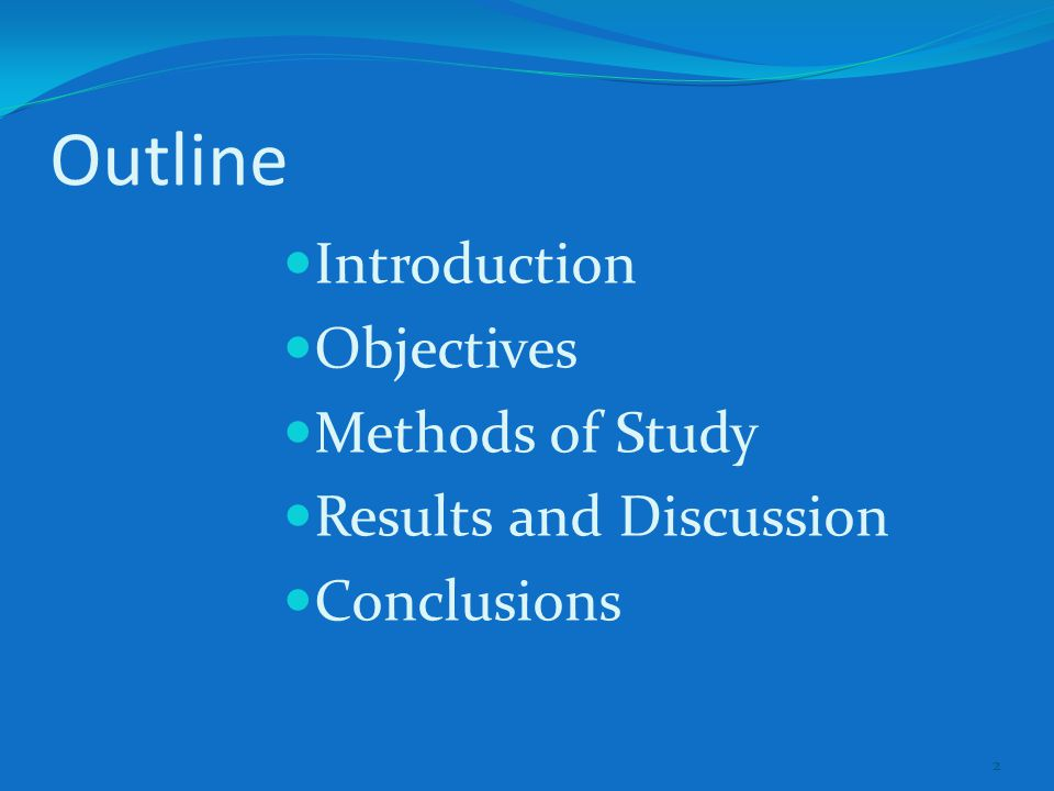 Outline Introduction Objectives Methods of Study Results and Discussion Conclusions 2