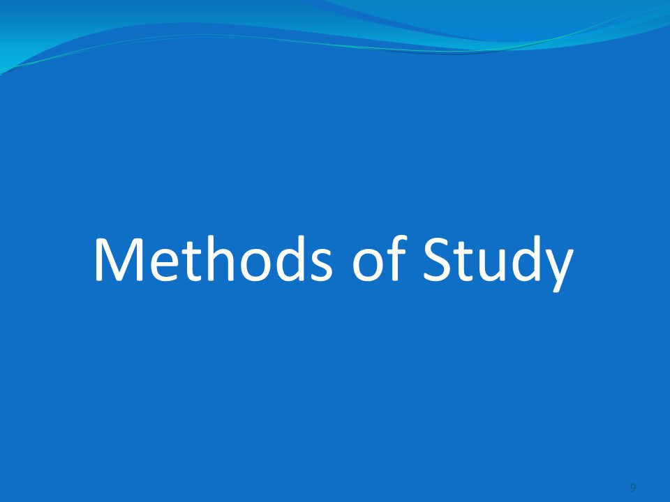 Methods of Study 9