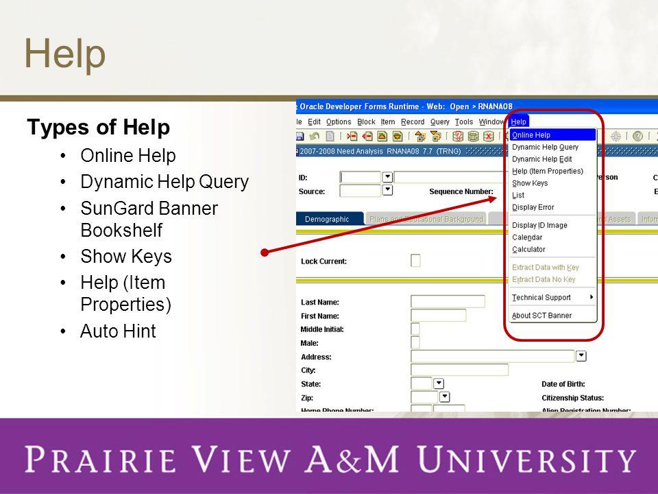 Help Types of Help Online Help Dynamic Help Query SunGard Banner Bookshelf Show Keys Help (Item Properties) Auto Hint