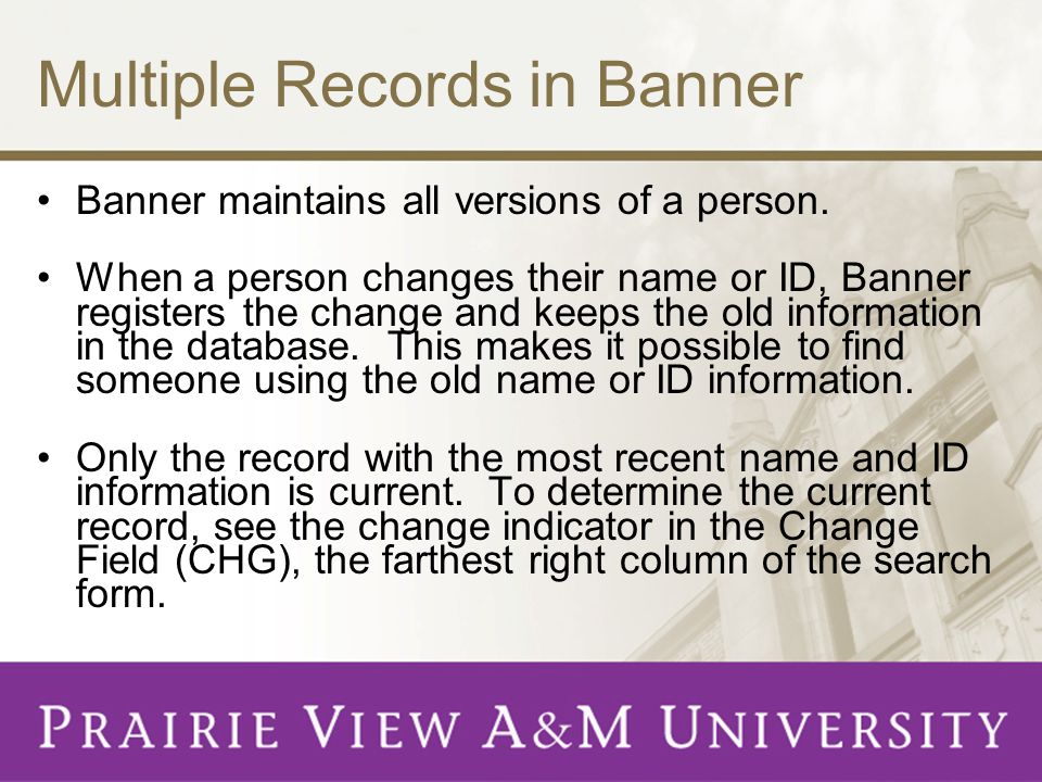 Multiple Records in Banner Banner maintains all versions of a person.