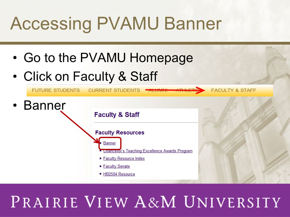 Accessing PVAMU Banner Go to the PVAMU Homepage Click on Faculty & Staff Banner