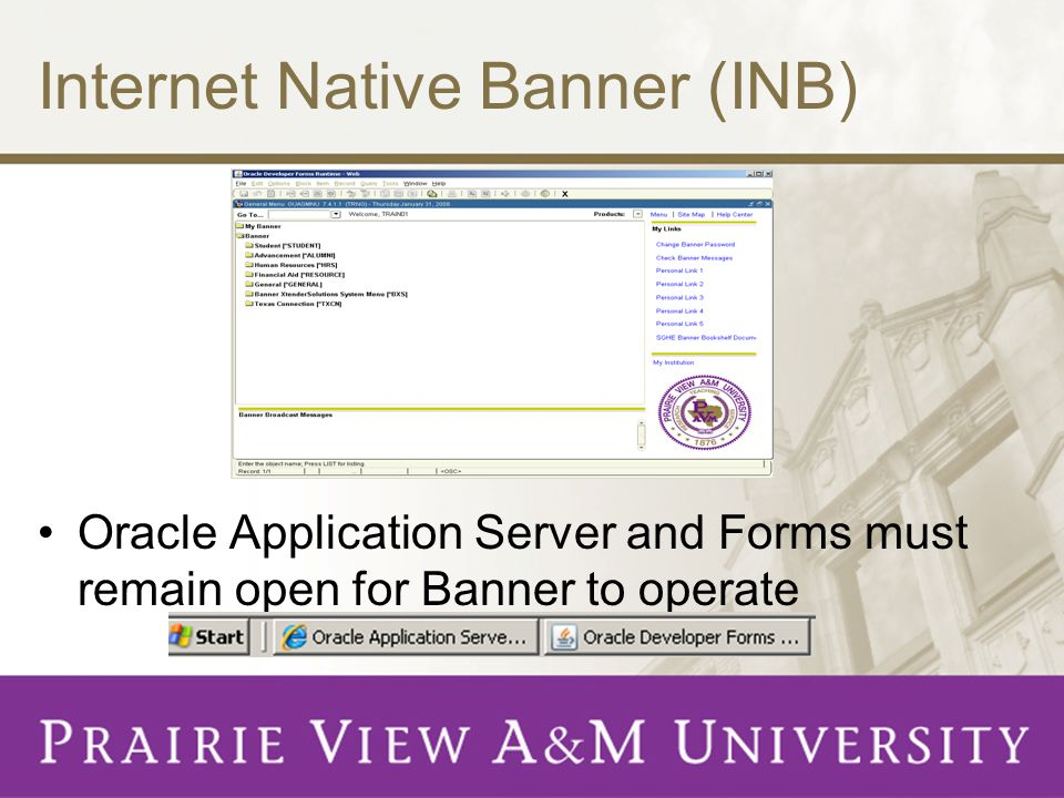 Internet Native Banner (INB) Oracle Application Server and Forms must remain open for Banner to operate