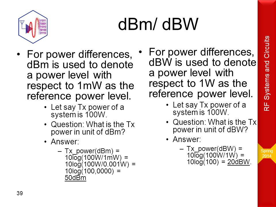 38 dB dB unit can describe very big ratios with numbers of modest size.