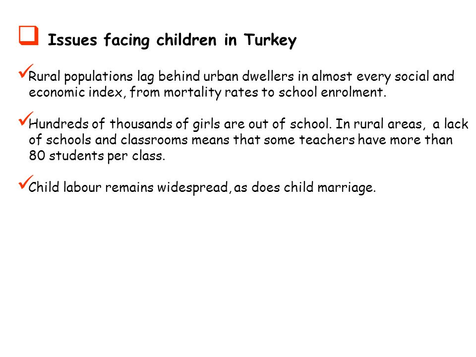 Issues facing children in Turkey Rural populations lag behind urban dwellers in almost every social and economic index, from mortality rates to school enrolment.